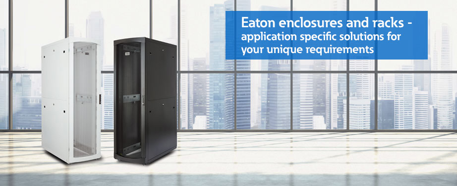 Eaton enclosures and racks – application specific solutions for your unique requirements.